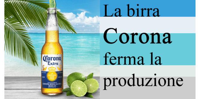 COVID-19. LA BIRRA CORONA FERMA LA PRODUZIONE
